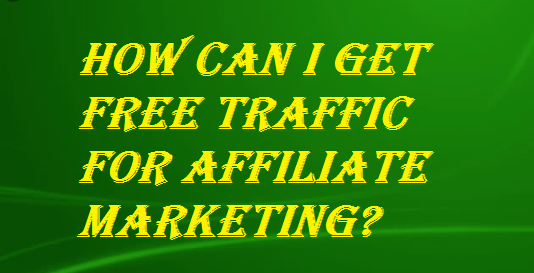 Get Free Traffic for Affiliate Marketing