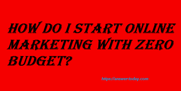 Start Online Marketing with Zero Budget