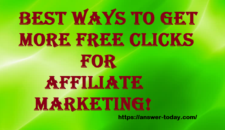 Best Ways to Get More Free Clicks for Affiliate Marketing