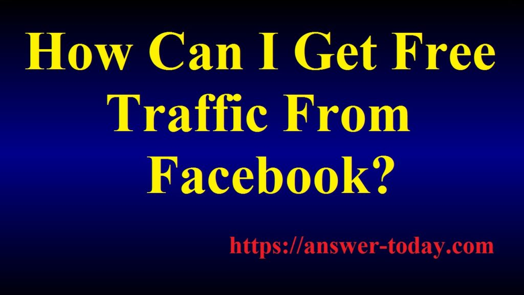 How Can I Get Free Traffic From Facebook