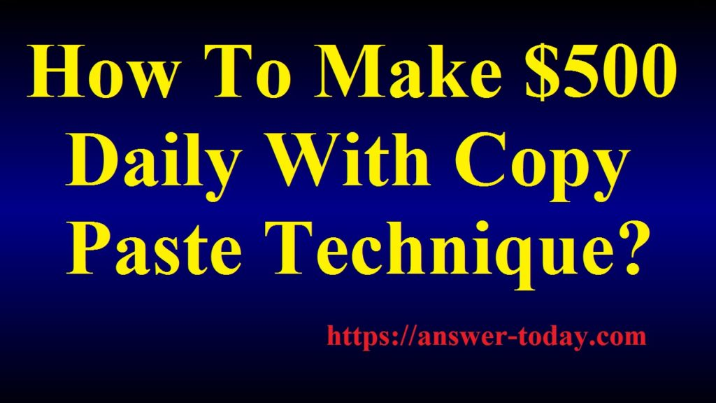 Make $500 Daily With Copy Paste Technique