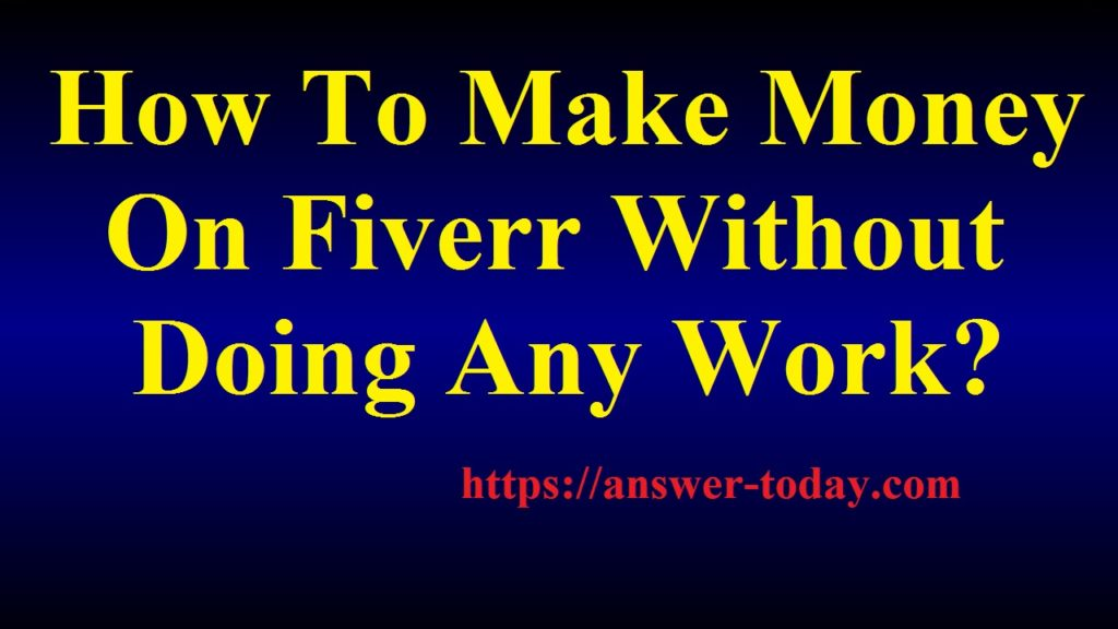 Make Money On Fiverr Without Doing Any Work