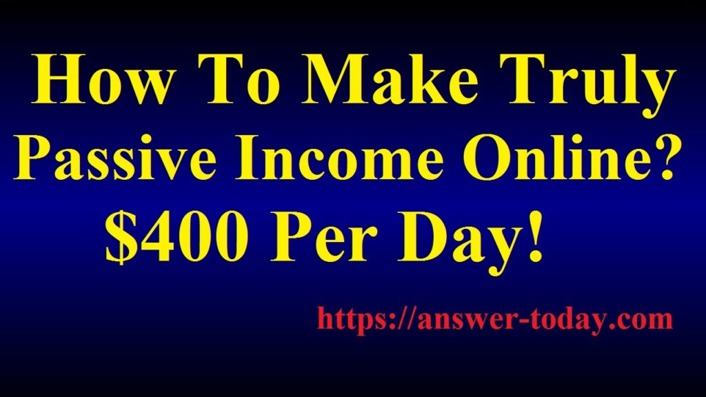 How To Make Truly Passive Income Online
