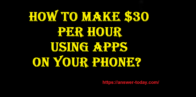 How to Make $30 Per Hour Using Apps