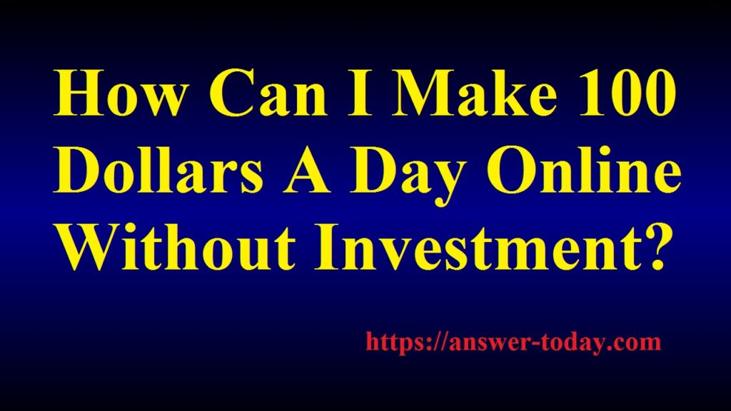 make 100 dollars a day online without investment