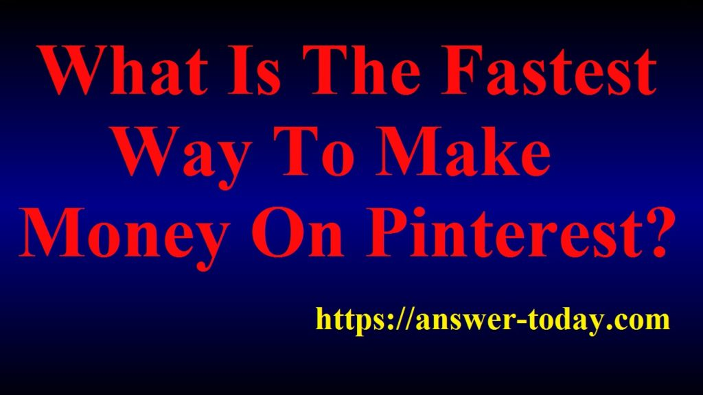 Fastest Way To Make Money On Pinterest