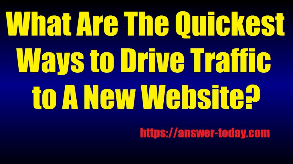 The Quickest Ways to Drive Traffic to A New Website