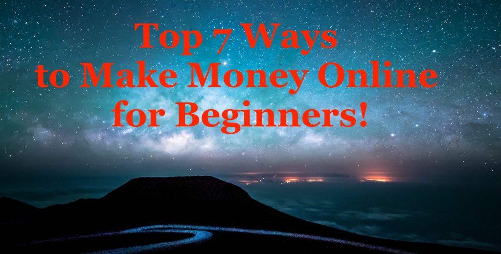 Top 7 Ways to Make Money Online for Beginners
