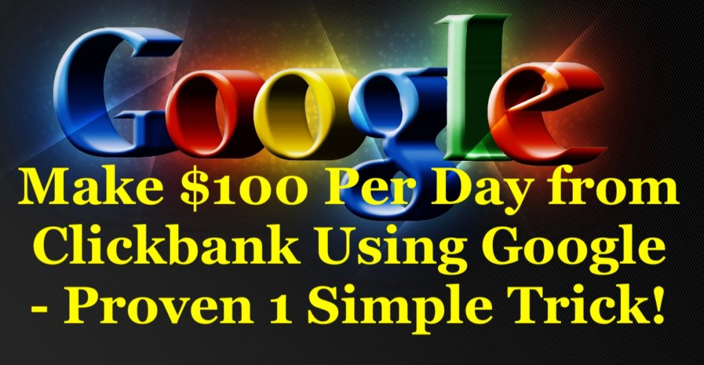 Make $100 Per Day from Clickbank Using Google
