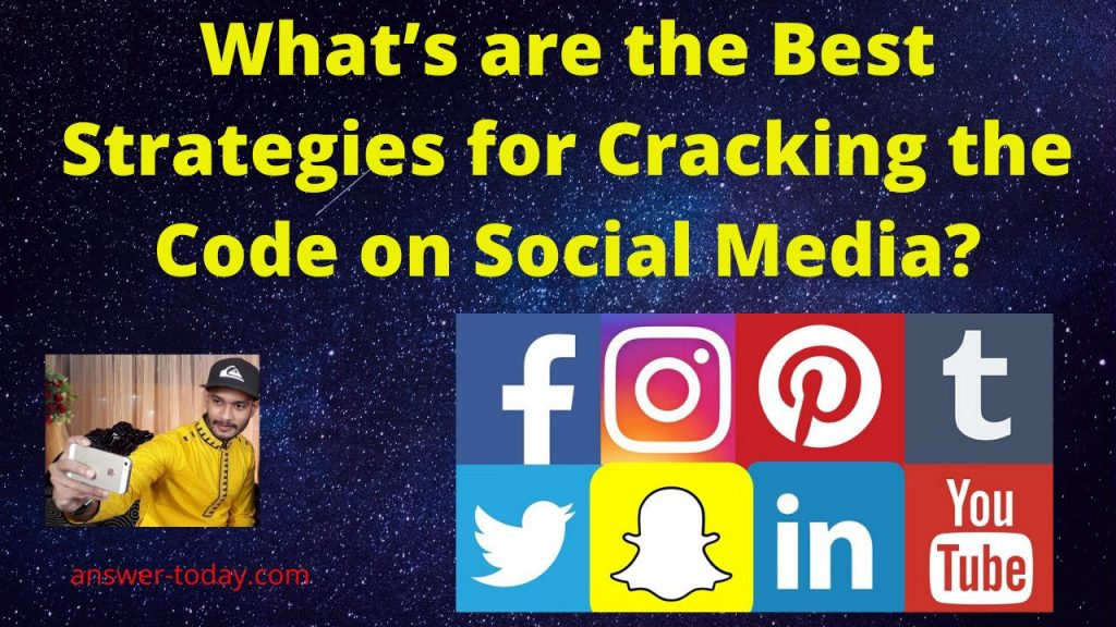 What's are the Best Strategies for Cracking the Code on Social Media