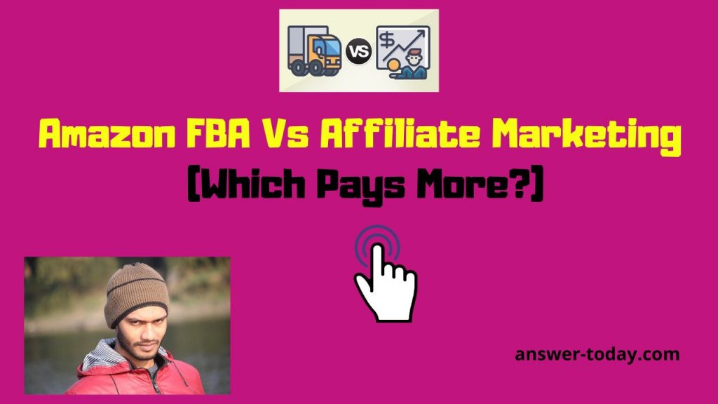 Amazon FBA Vs Affiliate Marketing