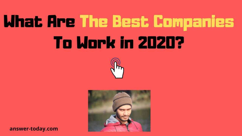 What Are The Best Companies To Work in 2020