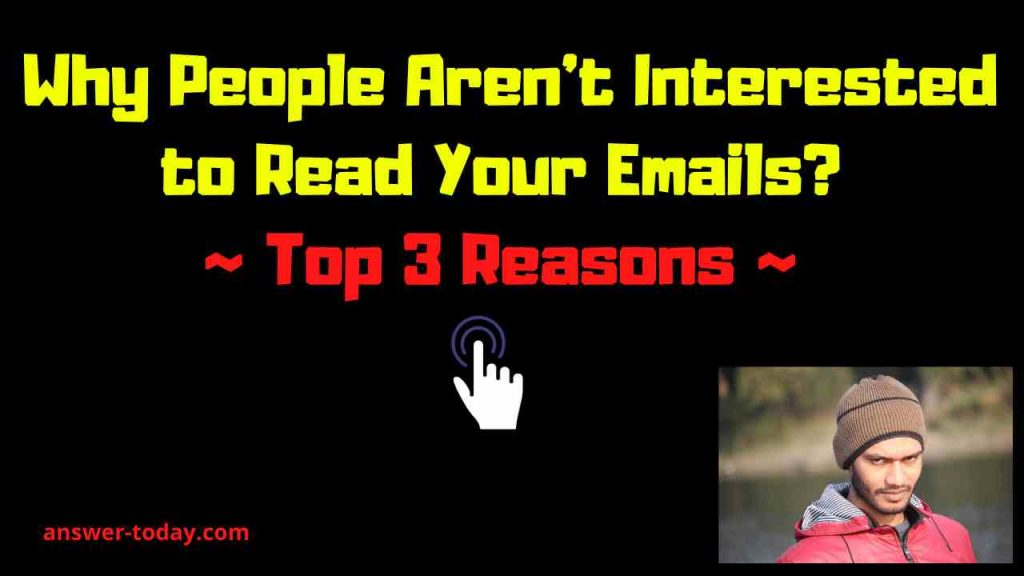 Why People Are not Interested to Read Your Emails