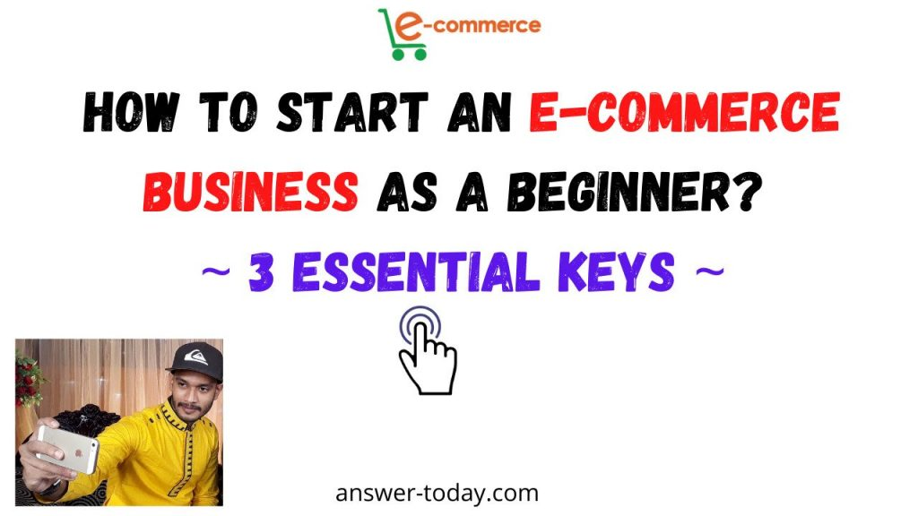 How To Start An E-Commerce Business As A Beginner
