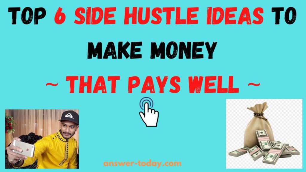 Top 6 Side Hustle Ideas To Make Money