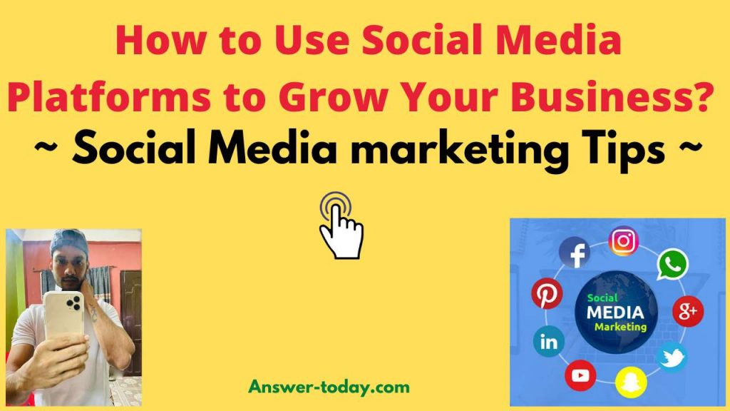 How to Use Social Media Platforms to Grow Your Business?